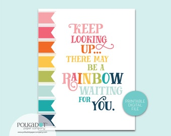 Keep Looking Up There May be a Rainbow Waiting for You Quote - Download and Print 2 Sizes