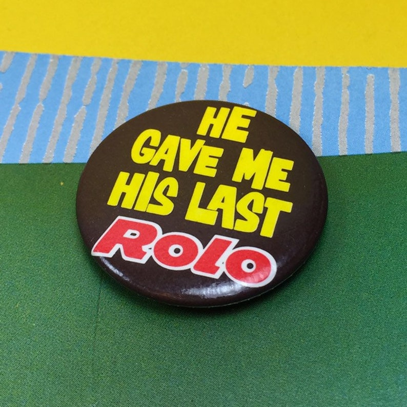 /'/' Someone Gave Me Their  Last ROLO  /'/'    pin badge   1980s