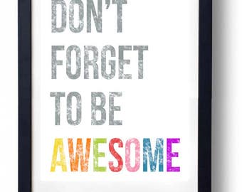 Don't Forget to Be Awesome - Print 11 x 14. - Prints are not framed.