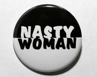 Nasty Woman - Pinback Button Badge 1 1/2 inch 1.5 - Keychain Magnet or Flatback Black and White