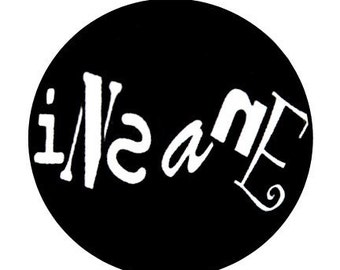 Insane - Button Pinback Badge 1 inch