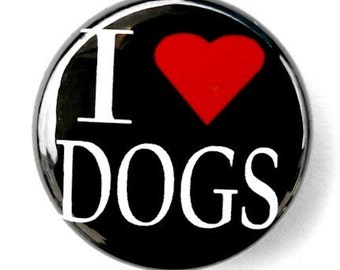 I Love Dogs - Pinback Button Badge 1 inch