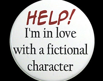 I'm In Love With A Fictional Character - Pinback Button Badge 1 1/2 inch 1.5 - Keychain Magnet or Flatback