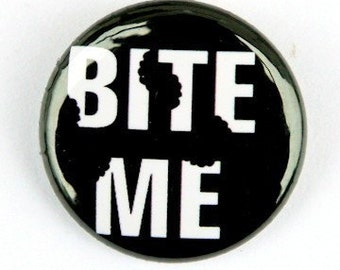 Bite Me - Pinback Button Badge 1 inch