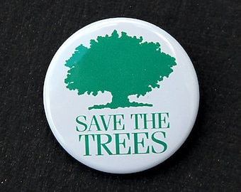 Save The Trees - Button Pinback Badge 1 1/2 inch 1.5 - Magnet Keychain or Flatback