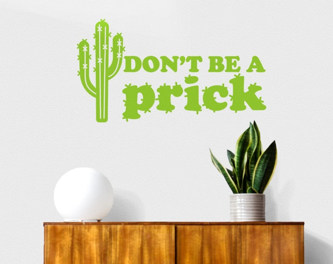 Cactus wall decal- Don't be a prick, quote decal, fun wall art, dorm room decal, vinyl wall decal, quotation sticker