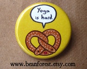 pretzel - yoga is hard - pinback button badge