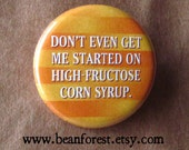 don 39 t get me started on high fructose corn syrup - pinback button badge