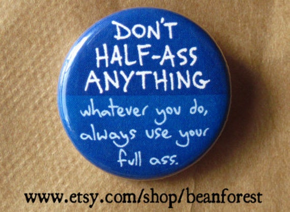 don\'t half ass, use your full ass - funny fridge magnet motivational quotes  gift 1.25\