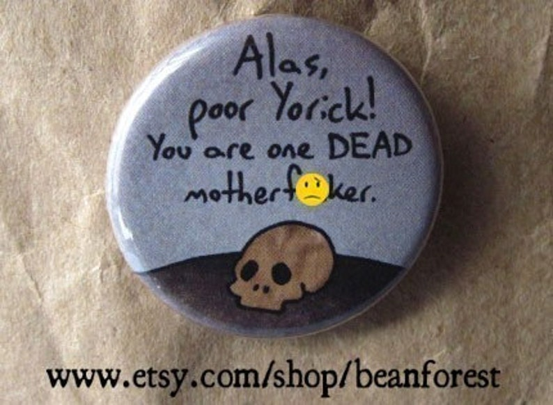 Hamlet poor yorick hamlet shakespeare alas pin badge magnet mature you are dead.