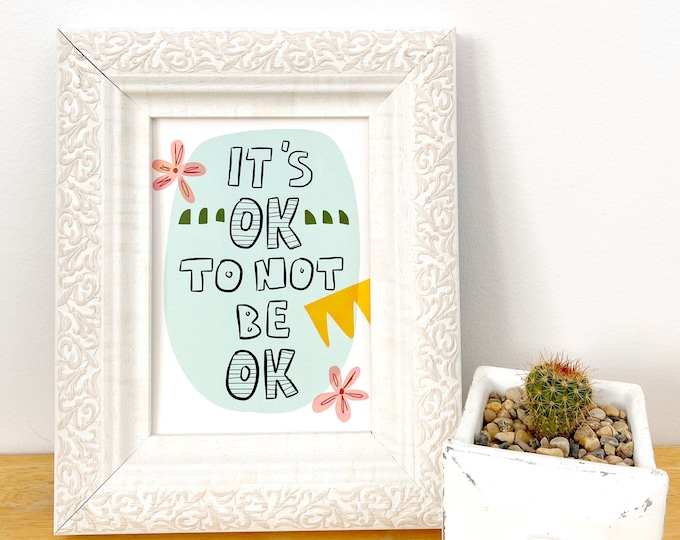 It's Ok Not to be Ok - Art Print