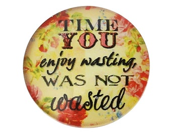 2 Time You Enjoy Wasting, Was Not Wasted Message Glass Dome Cabs Cabochons Cameos, 20mm, 2 Pieces, B759, Inspirational Words Message