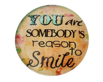 2 You are Somebody's Reason to Smile Message Glass Dome Cabs Cabochons Cameos, 20mm 2 Pieces, B756, Inspirational Words Message