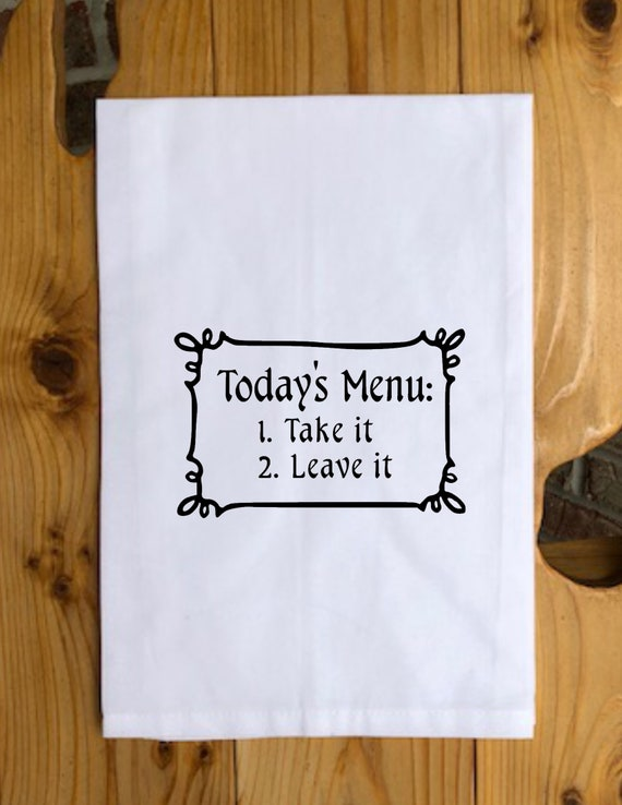 Funny Tea Towel -Today\'s Menu; Take It or Leave It- Kitchen Towel Quotes,  Parent Quotes, Cooking Quotes, Funny Towel, Mom Quotes