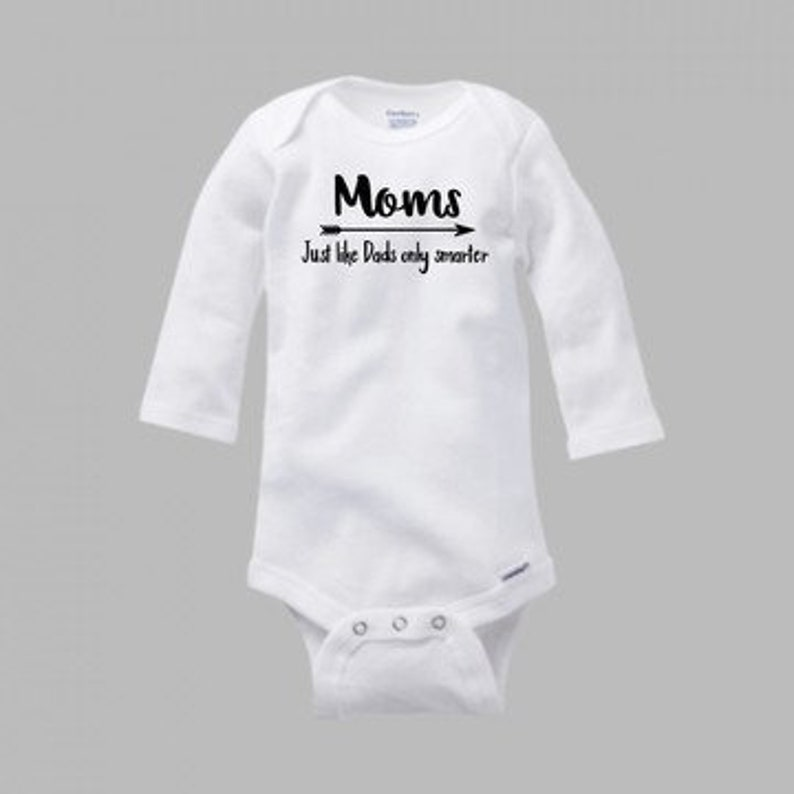 Funny Quote Infant Bodysuit -Moms Just Like Dads Only Smarter- Cotton One  Piece, Funny Baby Gift, Baby Quote, Mom Quotes