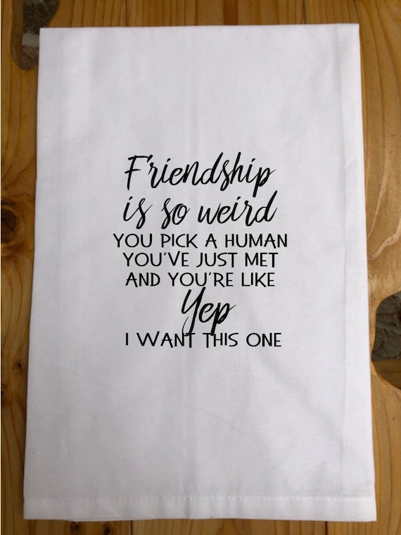 Friendship Quote, Tea Towel, Funny Tea Towel Quote, Kitchen Towel with  Quotes, Funny Gift, Flour Sack Towel, Gifts For Friends