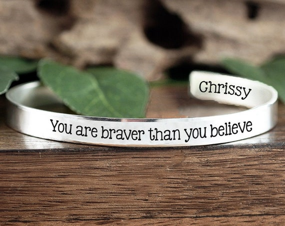 You are Braver than you believe, Inspirational Cuff Bracelet, Motivational Gift, Personalized Jewelry, Jewelry for Woman, Encouragement Gift