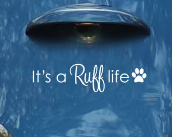 It's a Ruff life Dog Decal, Car Window Decal, Dog Mirror Decal, Dog Laptop Decal, Pet Decal, Dog Sticker, Dog Lover Gift, Dog Quote, Dogs