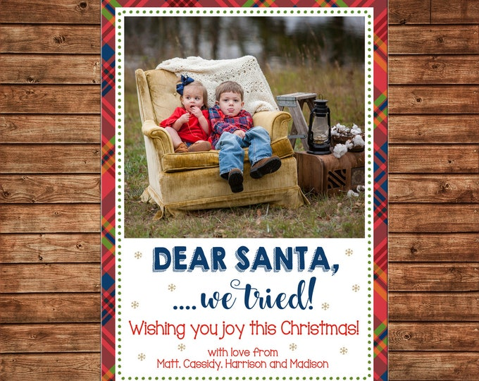 Christmas Holiday Photo Card Dear Santa We Tried Tartan Plaid - Can Personalize - Printable File or Printed Cards