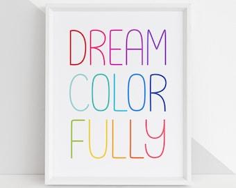 Dream Colorfully DIY Printable Digital Wall Art Prints - childrens bedroom kids playroom nursery home decor - 4x6 5x7 8x10 8.5x11 11x14