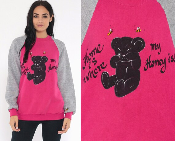 Honey Bear Sweatshirt HOME Is Where My HONEY IS -- Teddy Bear Shirt 80s Graphic Kawaii Hot Pink Raglan Vintage 1980s Slouchy Small Medium