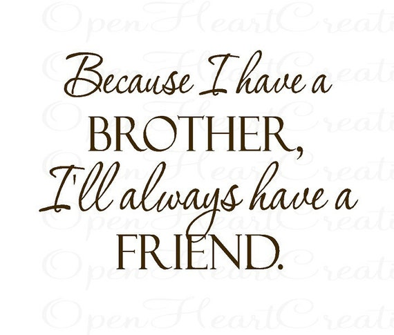 Brother Vinyl Wall Decal Quotes Because I Have A Brother Ill Always Have A Friend 22h X 32w Ba0241