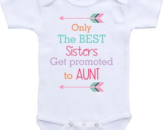 4c8a46d80 Only the Best Sisters get promoted to Aunt Onesie® Gerber Onesie® Baby  Bodysuit. Pregnancy announcement Onesie®. Pregnany reveal