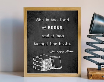 She is too fond of books and it has turned her brain // Louisa May Alcott QUOTE Print //  8x10 Literary Poster, Book Quotes, Wall Art