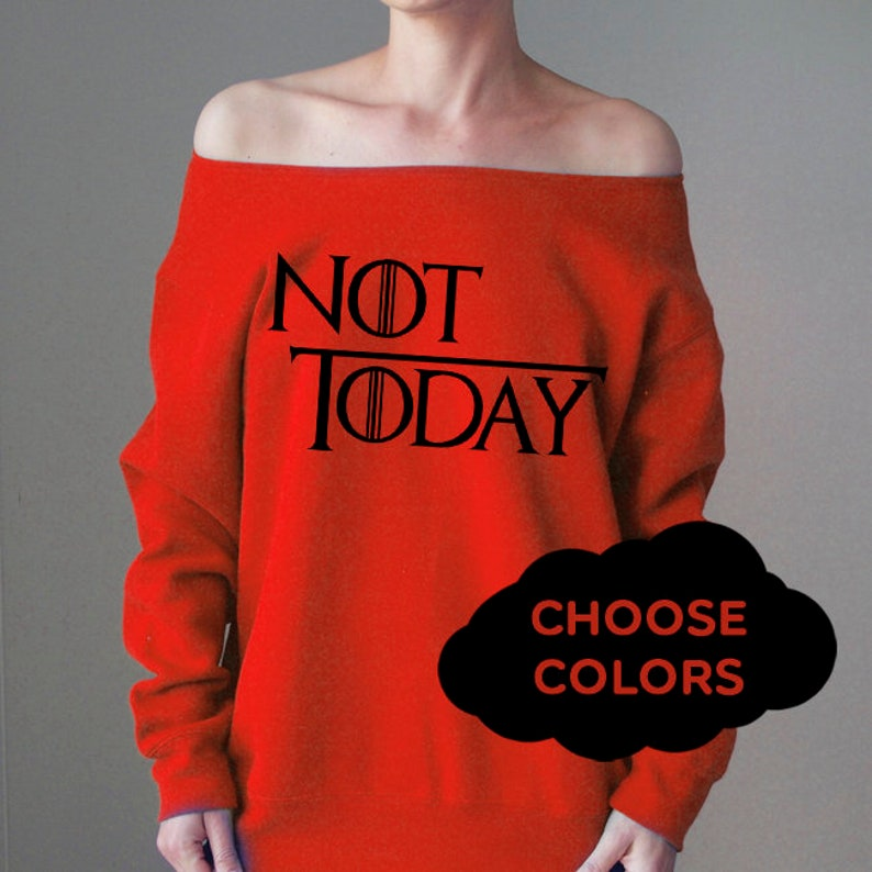 Customize Your Own Sweatshirt Not Today Mother of Dragons Off Shoulder SweaterDesign Your Own Sweatshirt Off Shoulder Sweatshirt Slouchy