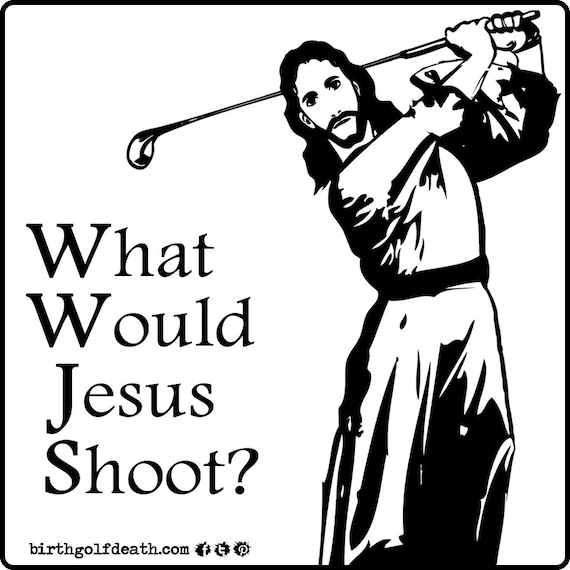 Golf Sticker What Would Jesus Shoot Golf Decal Etsy