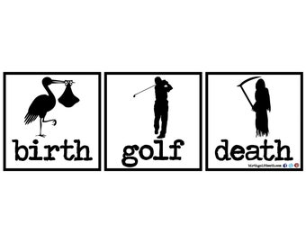 Men's Golf Sticker 'birth.golf.death.' Golf Decal, Funny Golf, Laptop, iPad, Car, Truck,