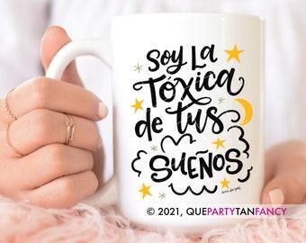 Soy La Toxica de Tus Sueños, Funny Coffee Mug, Mexican Humor, Latina Style