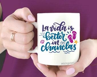 La Vida is Better in Chanclas, Spanglish Coffee Mug, Hand lettered design