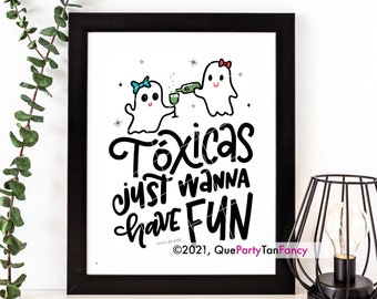 Tóxicas Just Wanna Have Fun, Funny Spanglish Art Print, Halloween Decor, Mexican Humor, Frame Not Included