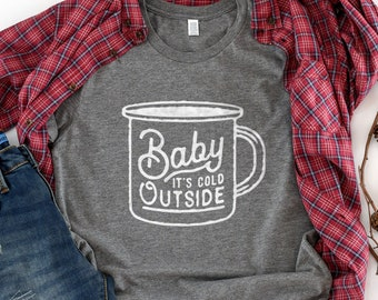 Christmas Shirt, Baby Its Cold Outside Shirt, Holiday Shirt, Winter Shirt, Autumn Shirt, Fall Shirt, Christmas Gifts, Gifts for Her,