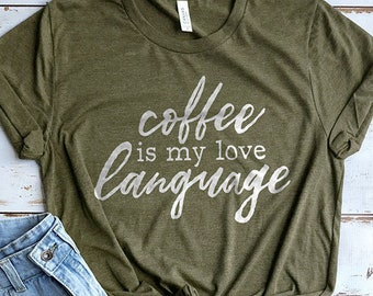 Coffee is my Love Language Shirt, Coffee Shirt, Coffee Lover Gifts, Cute Shirt, Funny Shirts, Cute Tees, Cute Coffee Shirt, Cute Mom Shirts