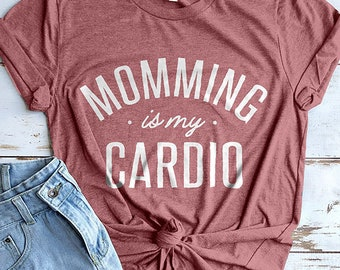 Momming is my Cardio Shirt, Mom Shirt, Momma Shirt, Mom Gift, Gifts for Moms, Mom Shirts, Mothers Day Gifts, Baby Shower Gifts, Mama Shirts
