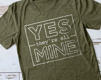 Yes They're All Mine Shirt, Mom Shirt, Momma Shirt, Mom Gift, Gifts for Moms, Mommy Shirt, Baby Shower Gift, Cute Shirts, Cute Tees, Mom CEO