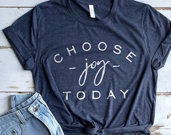 Joy Shirt, Bible Shirt, Church Shirt, Choose Joy Shirt, Choose Happy Shirt, Cute Shirt, Today is a Good Day for a Good Day Shirt, Mom Shirts