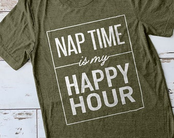 Nap Time Shirt, Happy Hour Shirt, Mom Shirt, Momma Shirt, Mom Gift, Gifts for Moms, Mom Shirts, Mothers Day Gifts, Baby Shower Gifts