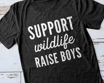 Boy Mom Shirt, Raise Boys Shirt, Mom Gift, Gifts for Moms, Mommy Shirt, Cute Shirts, Mom Shirts, Support Wildlife Raise Boys Shirt