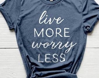 Live More Worry Less Shirt, Faith Shirt, Christian Shirt, Bible Shirt, Cute Shirt, Mom Shirts, Christian Gifts, Shirts, Modern Farm Shirts