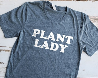 Plant Lady Shirt, Gardener Shirt, Farmer Shirt, Farmhouse Shirt, Fixer Upper Shirt, Garden Shirt, Gifts for Ladies, Gifts for Women, Cute