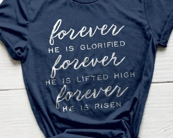 Christian Song Shirt, Forever He is Glorified Shirt, Forever He is Risen Shirt, Bible Shirt, Hillsong Shirt, Christian Shirts, Jesus Shirts