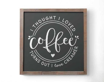 Coffee Sign, Creamer Sign, I thought I liked Coffee Sign, I thought I loved Coffee Sign, Coffee Bar Sign, Coffee Lovers Sign, Coffee Signs