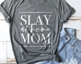 Stay at Home Mom Shirt, Mama Shirt, Mom Shirts, Mom Gifts, Mothers Day Gifts, Mom Life Shirts, Mom Shirt, Slay at Home Mom Shirt, Mommy Tee