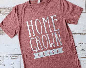 Home Grown Honey Shirt, Home Grown Shirt, Southern Shirt, Southern Girl Shirt, Southern Pride Shirt, Country Girl Shirt, Country Roots Shirt