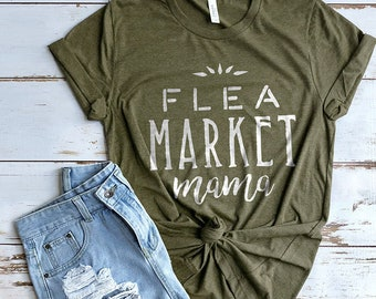 Flea Market Mama Shirt, Flea Market Shirt, Antiquing Shirt, Shiplap Shirt, Farmhouse Shirt, Mom Shirts, Fixer Upper Gifts, Ladies Gifts