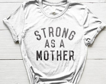 Strong as a Mother Shirt, Mom Shirt, Momma Shirt, Mothers Day Gifts, Gifts for Moms, Mom Life Shirt, Cute Shirts, Mom Shirts, Strong Mom Tee