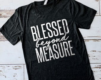 Blessed Beyond Measure Shirt, Bible Shirt, Church Shirt, Blessed Shirt, Cute Shirt, Mom Shirts, Christian Gifts, Gifts for Women,